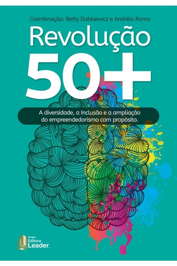 Revolução 50+ A diversidade, a inclusão e a ampliação do empreendedorismo com propósito