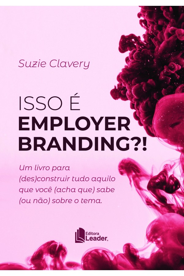 Livro Isso é  Employer Branding?! Um livro para (des)construir tudo aquilo que você (acha que) sabe (ou não) sobre o tem