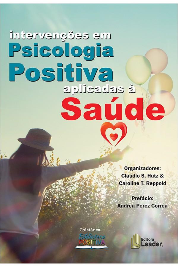 Livro Intervenções em Psicologia Positiva aplicadas à Saúde