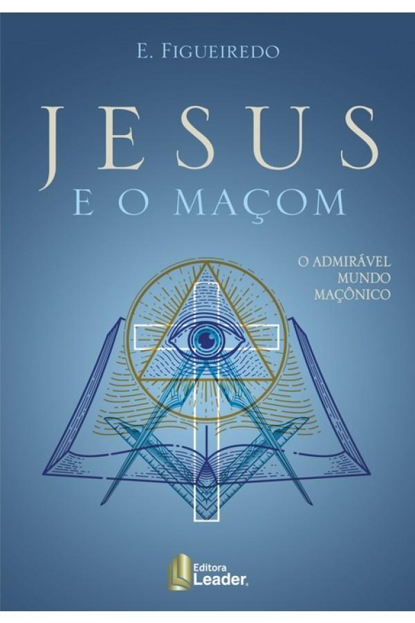 Livro JESUS e o MAÇOM - o admirável mundo maçônico